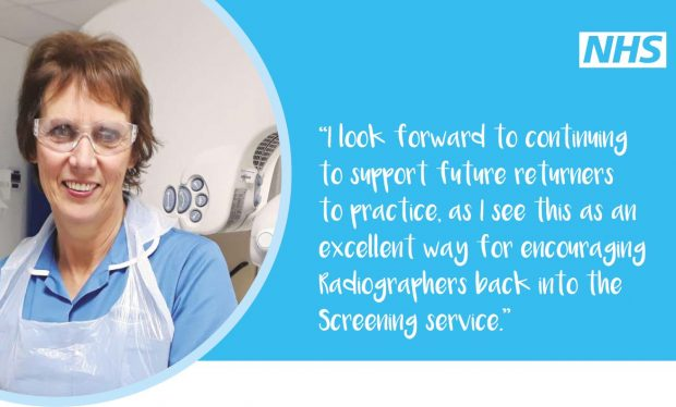 Poster shows a healthcare professional stood in front of mammography equipment. It includes the words 'I look forward to continuing to support future returners to practice as I see this as an excellent way for encouraging radiographers back into the screening service'.