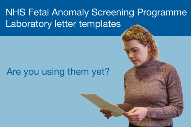 A woman reading a letter with the caption 'NHS Fetal Anomaly Screening Programme laboratory letter templates - are you using them yet?'